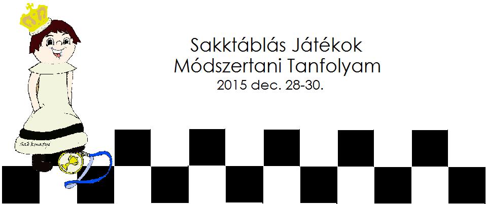 Sakktáblás Játékok Módszertani Tanfolyam 2015. dec. 28-30.